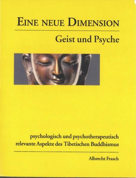 Eine neue Dimension - Geist und Psyche; psychologisch und psychotherapeutisch relevante Aspekte des Tibetischen Buddhismus- GEBRAUCHT
