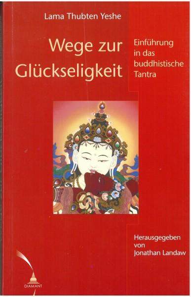 Lama Thubten Yeshe - Wege zur Glückseligkeit - Einführung in das buddhistische Tantra