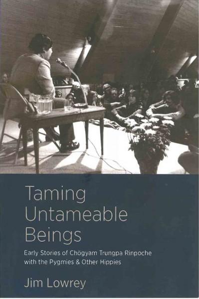 Taming Untameable Beings von Jim Lowrey