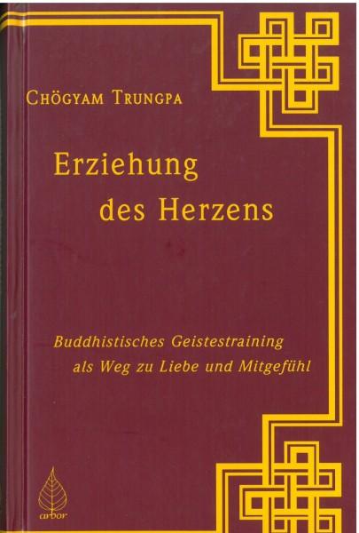 Chögyam Trungpa - Erziehung des Herzens - Buddhistisches Geistestraining als Weg zu Liebe und Mitgefühl