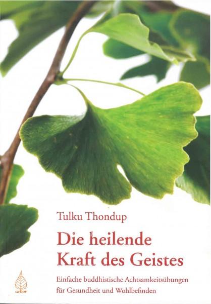 Die heilende Kraft des Geistes: Einfache buddhistische Achtsamkeitsübungen für Gesundheit und Wohlbefinden von Tulku Thondup - GEBRAUCHT