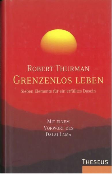 Grenzenlos leben. Sieben Elemente für ein erfülltes Dasein von Robert Thurman - GEBRAUCHT