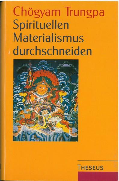 Ghögyam Trungpa - Spirituellen Materialismus durchschneiden